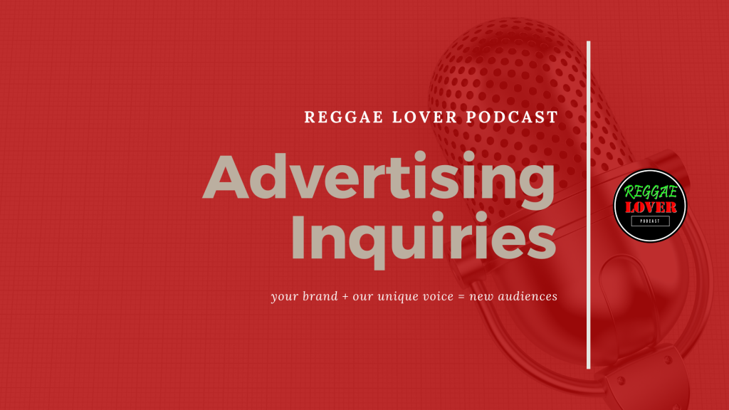 Reggae Lover Podcast Advertising Inquiries for Brands
